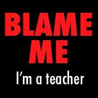 Blame Me I'm a Teacher
